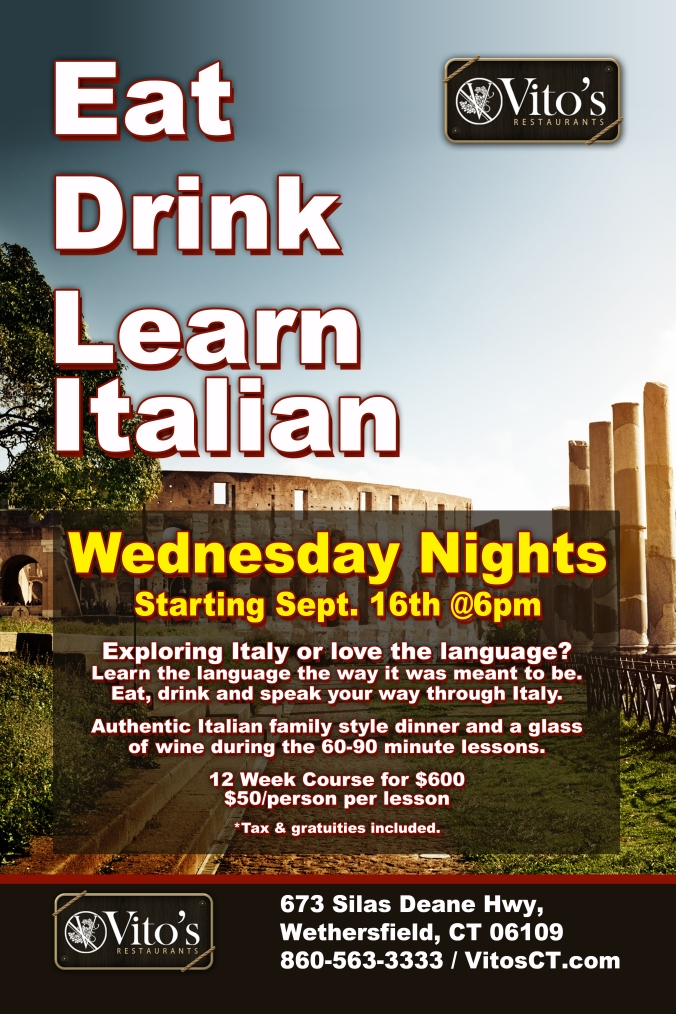 For 12 Weeks starting September 16th, learn the language the way it was meant to be spoken while you eat, drink and speak your way through Italy! Join Vito's Pizzeria 673 Silas Dean Highway, Wethersfield, CT.